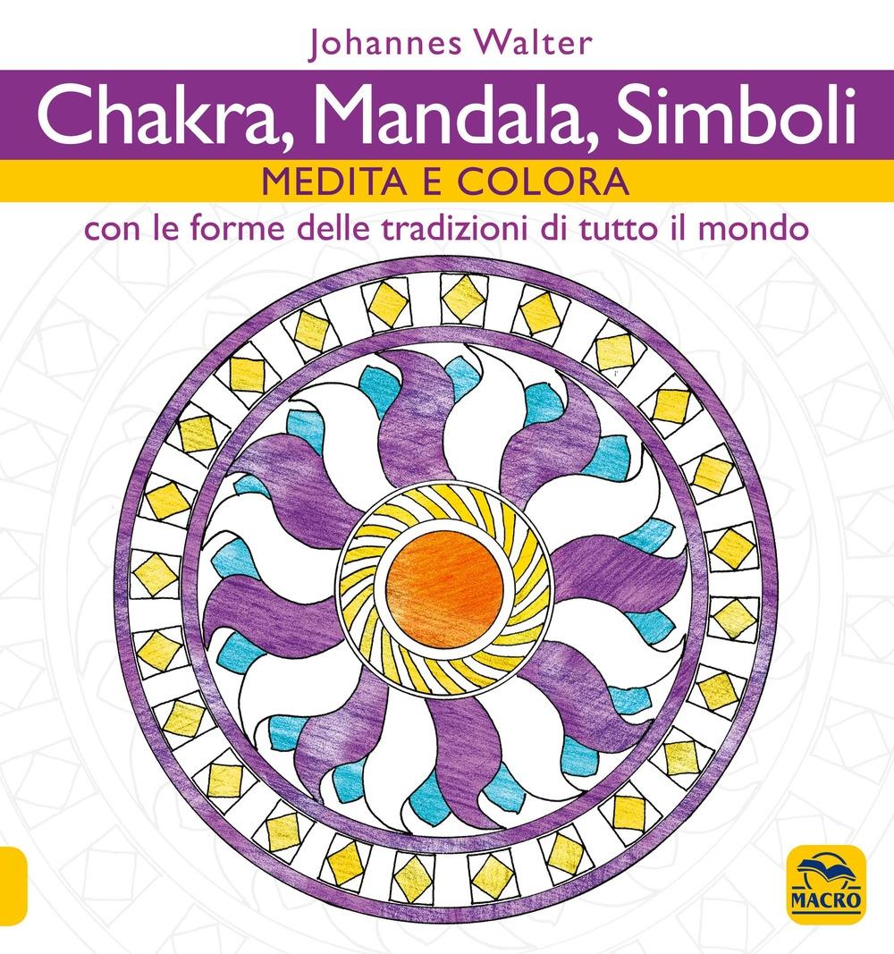 Chakra, mandala, simboli. Medita e colora. Con le forme delle tradizioni di tutto il mondo.