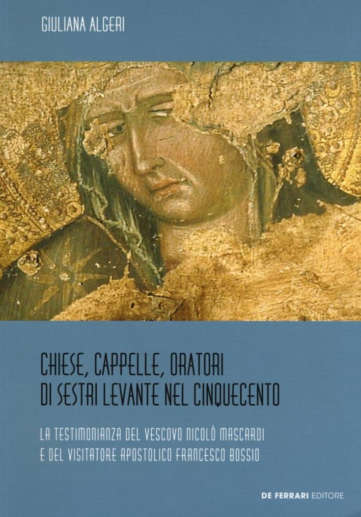 Chiese, Cappelle, Oratori di Sestri Levante nel Cinquecento. La Testimonianza del Vescovo Nicolò Mascardi e del Visitatore Apostolico Francesco Bossio.