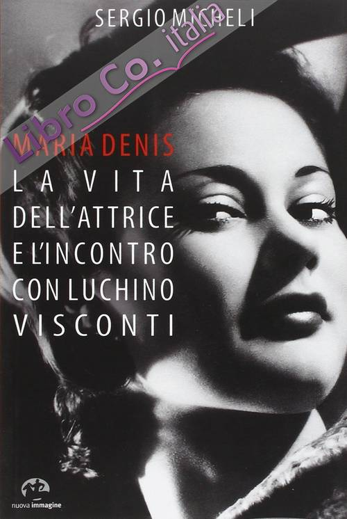 Maria Denis. La Vita dell'Attrice e l'Incontro con Luchino Visconti.