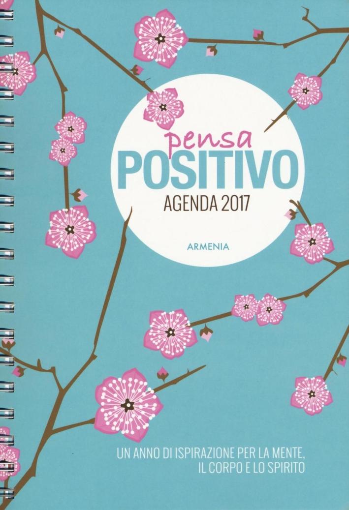 Pensa positivo. Agenda 2017. Un anno di ispirazione per la mente, il corpo e lo spirito.