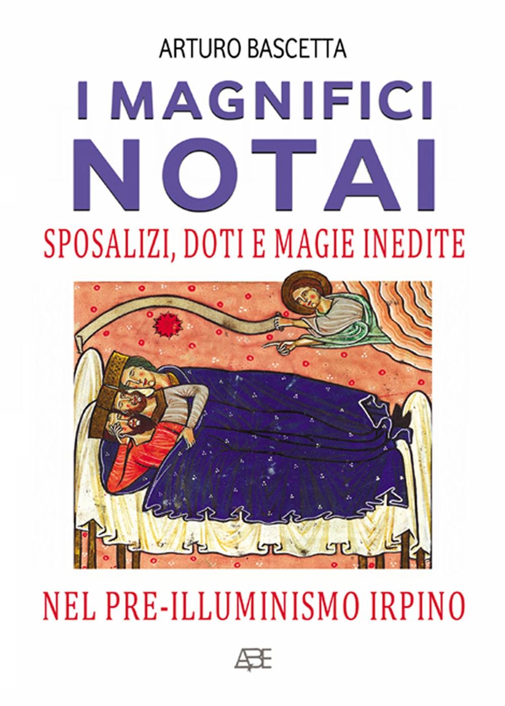 I magnifici notai. Sposalizi, doti e magie inedite nel pre-illuminismo irpino.