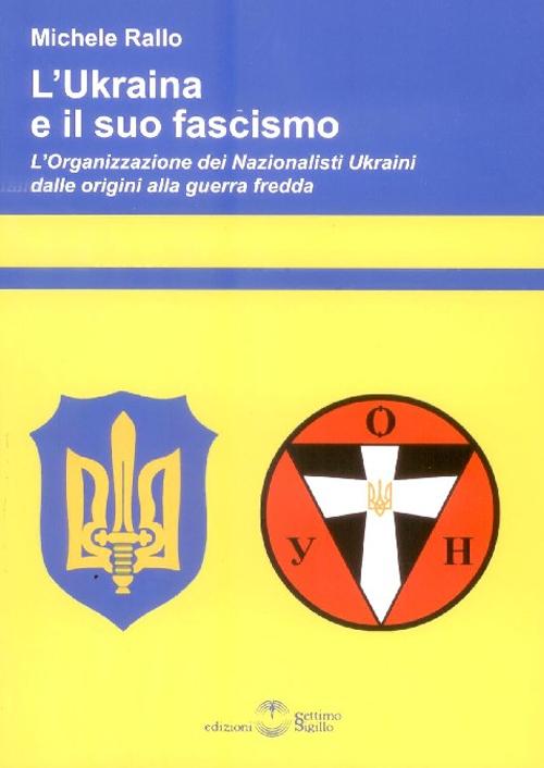 L'Ukraina e il suo fascismo. L'organizzazione dei nazionalisti ukraini dalle origini alla guerra fredda.