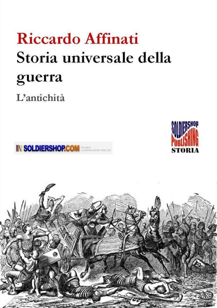 Storia universale delle guerre. L'antichità.