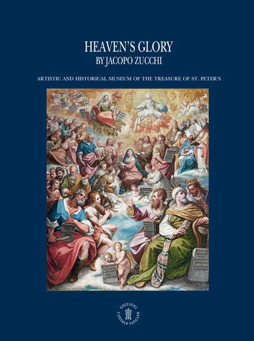 Heaven's glory. Artistic and historical museum of the treasure of St. Peter's. Ediz. illustrata