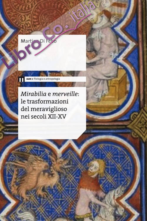 Mirabilia e merveille. Le trasformazioni del meraviglioso nei secoli XII-XV.