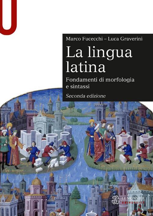 La lingua latina. Fondamenti di morfologia e sintassi. Con esercizi.