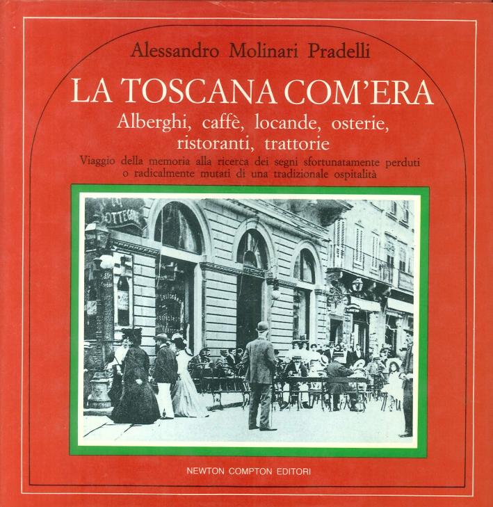 La Toscana Com'Era Alberghi, Caffè, Locande, Osterie, Ristoranti, Trattorie Quest'Italia.