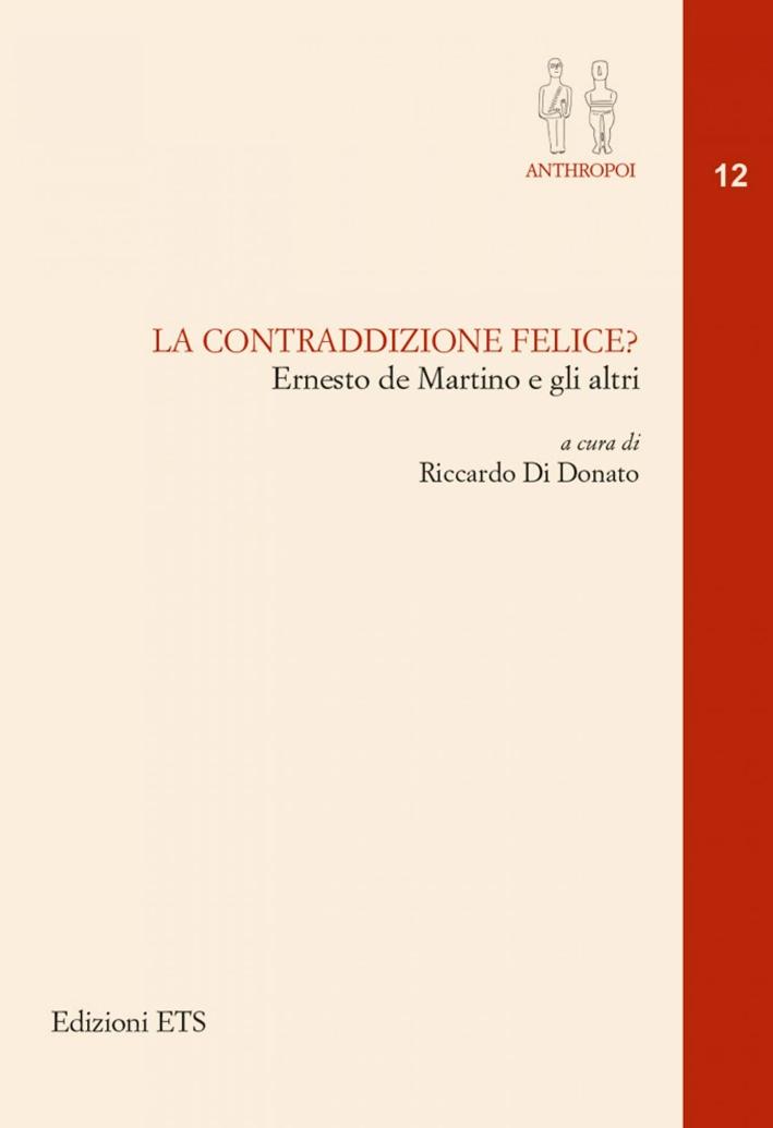 La Contraddizione Felice? Ernesto De Martino e gli Altri.