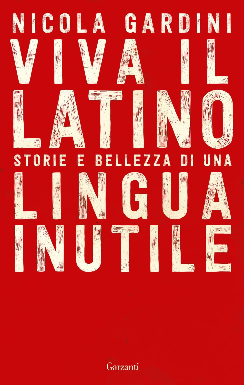 Viva il latino. Storie e bellezza di una lingua inutile.