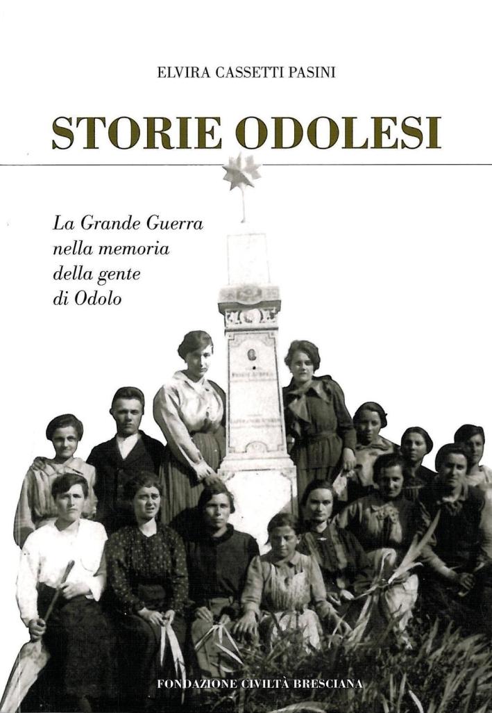 Storie odolesi. La grande guerra nella memoria della gente di Odolo.