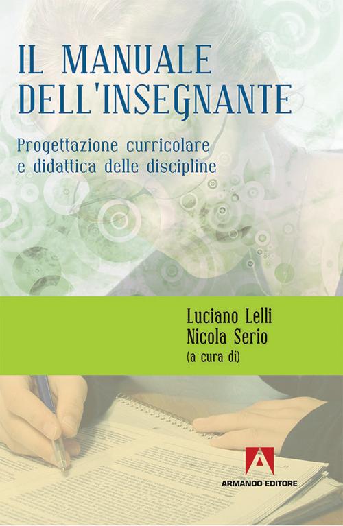 Manuale dell'insegnante. Progettazione curriculare e didattica delle discipline.