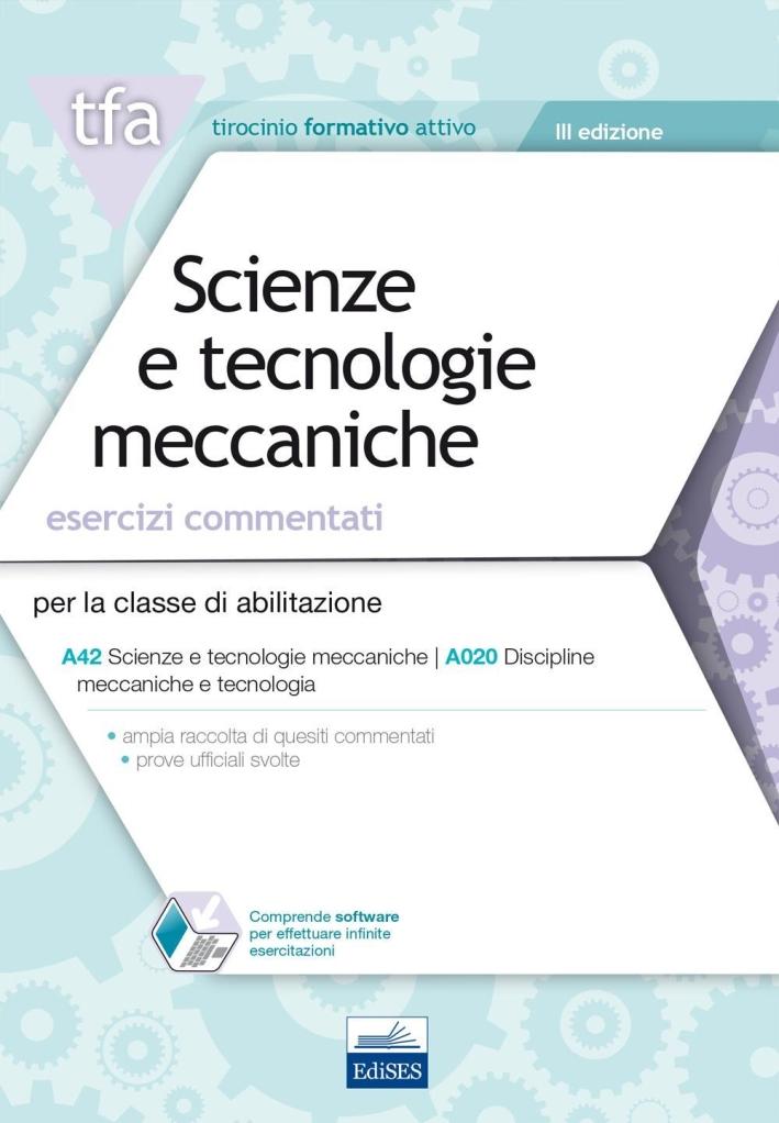 E17 TFA. Scienze e tecnologie meccaniche per la classe A42 (A020). Esercizi commentati. Con software di simulazione.