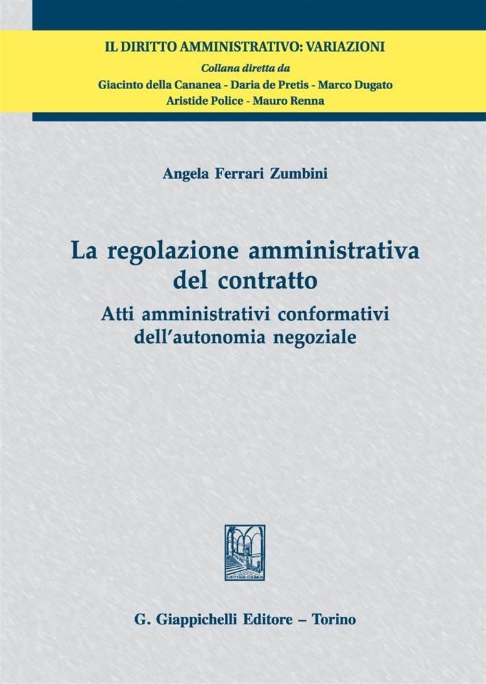 La Regolazione Amministrativa del Contratto. Atti Amministrativi Conformativi dell'Autonomia Negoziale.
