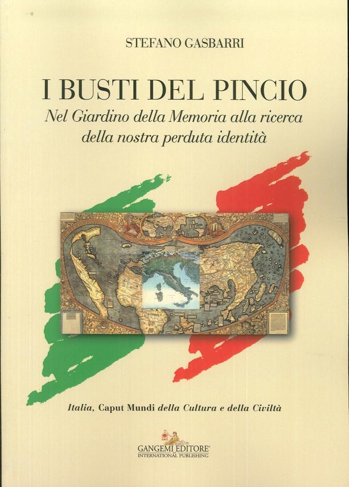 I Busti del Pincio. Nel Giardino della Memoria alla Ricerca della Nostra Perduta Identità. Italia, Caput Mundi della Cultura e della Civiltà.