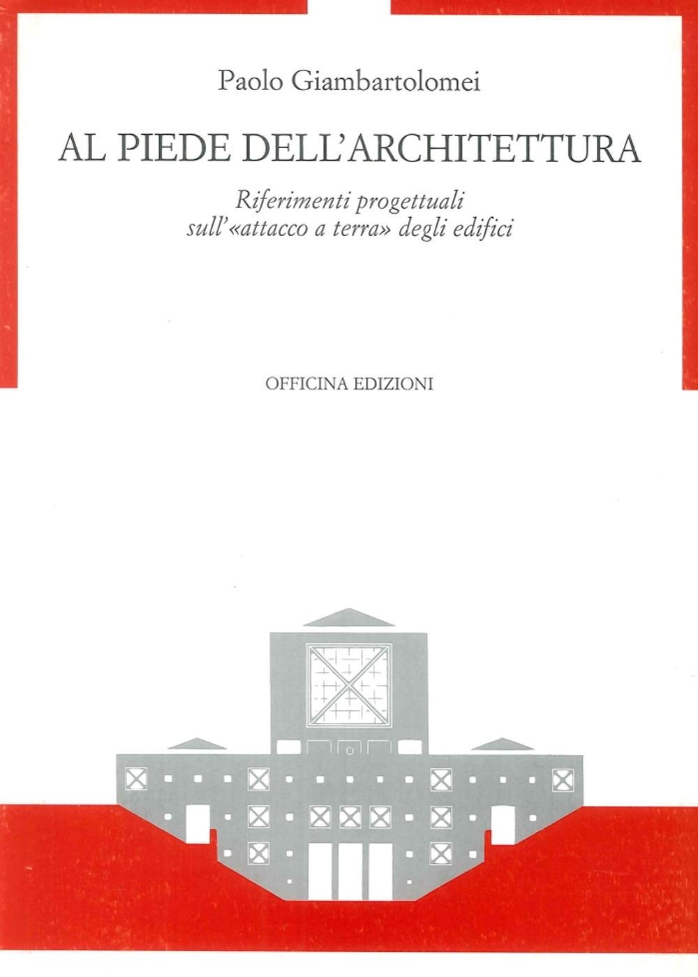 Al Piede Dell'Architettura. Riferimenti Progettuali sull' Attacco a Terra degli Edifici.