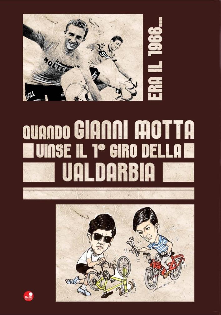 Era il 1966. Quando Gianni Motta vinse il 1° giro della Valdarbia.