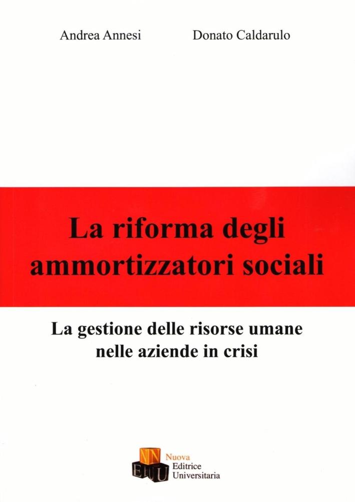 La riforma degli ammortizzatori sociali. La gestione delle risorse umane nelle aziende in crisi.