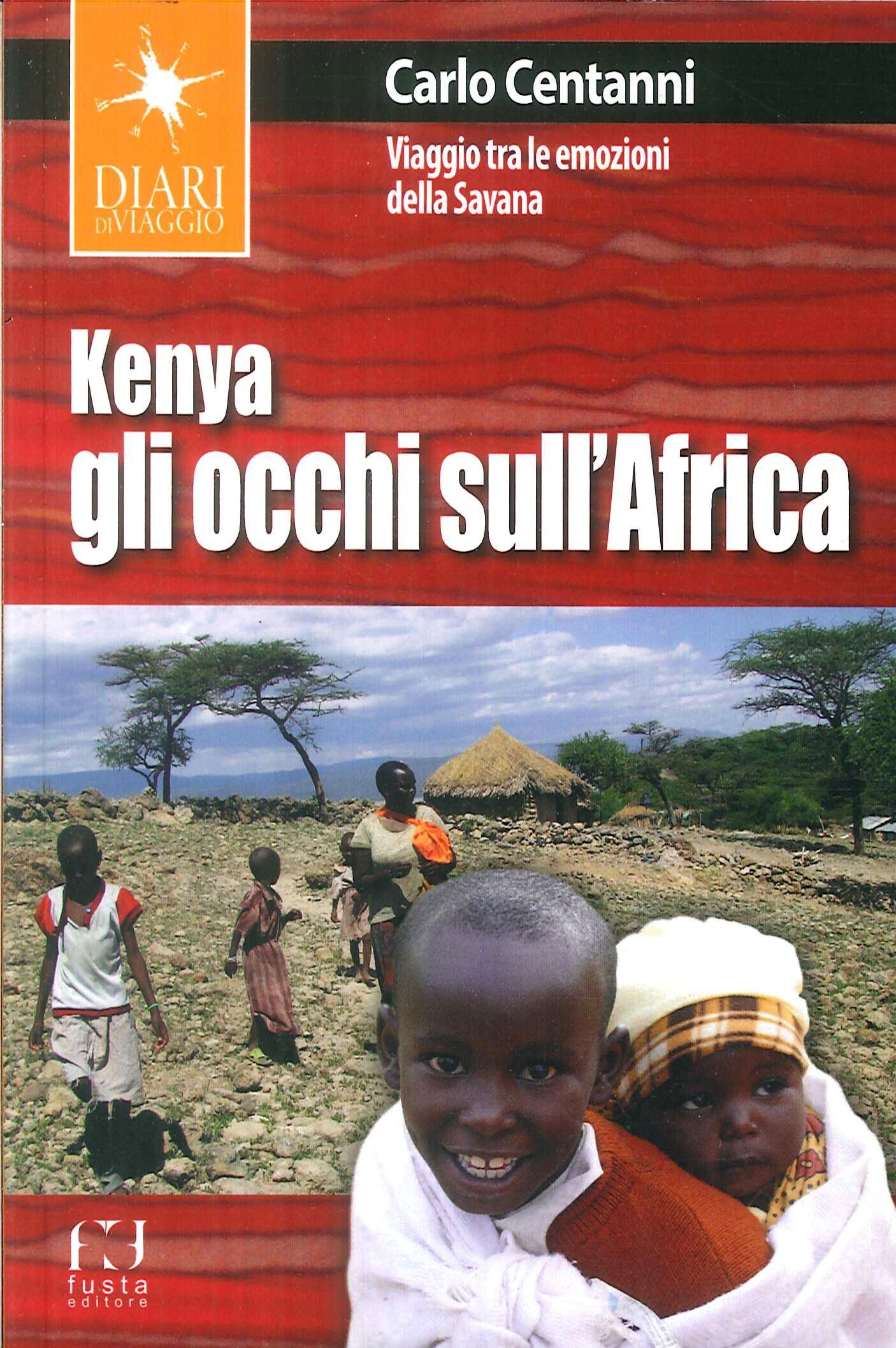 Kenya. Gli occhi sull'Africa. Viaggio tra le emozioni della Savana.