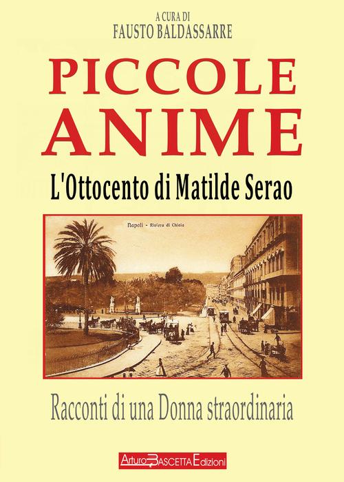 L'Ottocento di Matilde Serao. Piccole anime. Racconti di una donna straordinaria