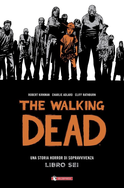The Walking Dead. Edizione Cartonata. Vol 6.