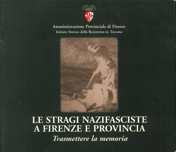 Le Stragi Nazifasciste a Firenze e Provincia. Trasmettere la Memoria.