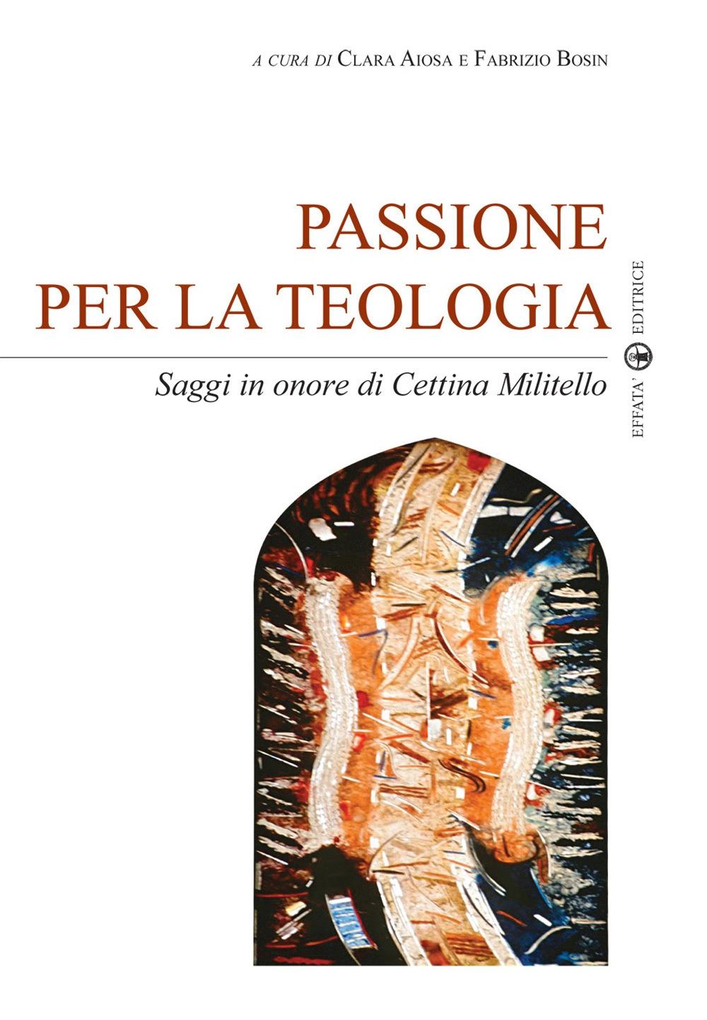 Passione per la teologia. Saggi in onore di Cettina Militello