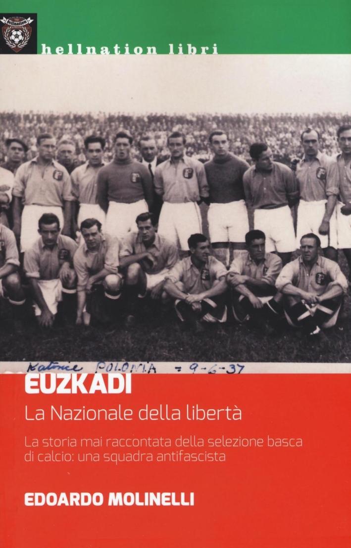 Euzkadi. La nazionale della libertà. La storia mai raccontata della selezione basca di calcio: una squadra antifascista