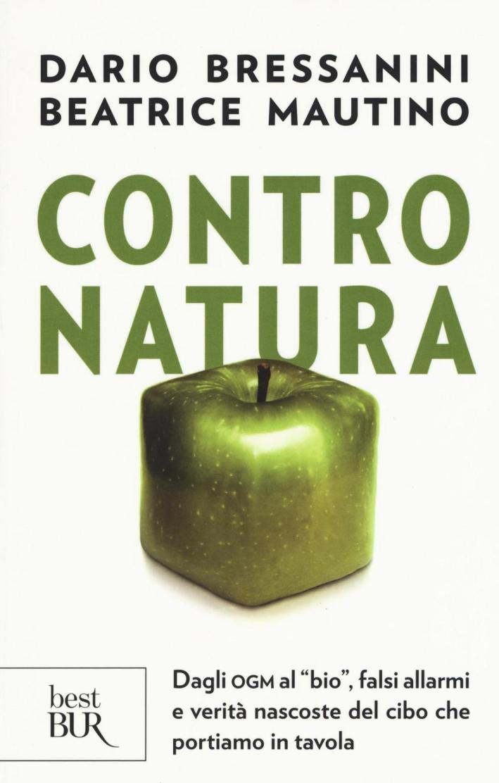 Contro natura. Dagli OGM al