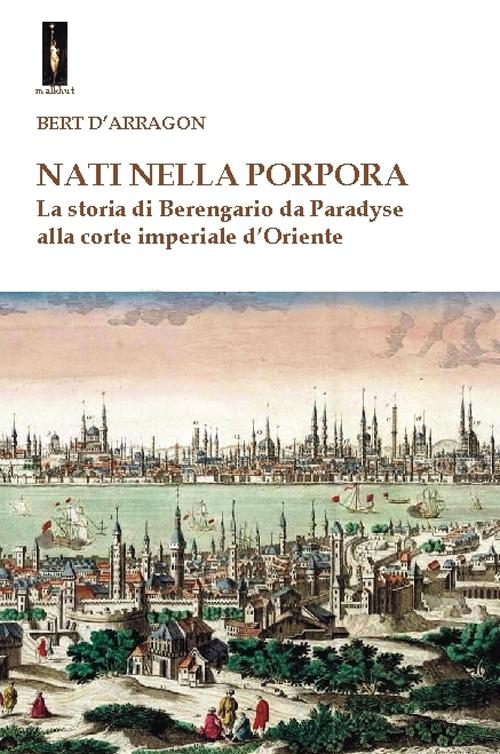 Nati nella porpora. La storia di Berengario da Paradyse alla corte imperiale d'Oriente