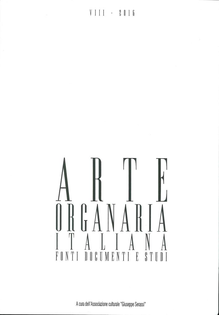 Arte Organaria Italiana. Fonti, Documenti e Studi. Anno VIII, 2016.