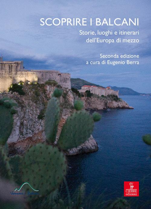 Scoprire i Balcani. Storie, luoghi e itinerari dell'Europa di mezzo.