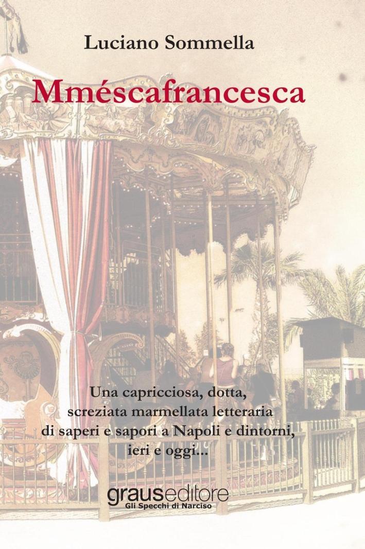 Mméscafrancesca. Una capricciosa, dotta, screziata marmellata letteraria di saper e sapori a Napoli e dintorni, ieri e oggi...
