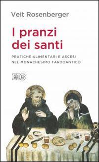 I pranzi dei santi. Pratiche alimentari e ascesi nel monachesimo tardoantico