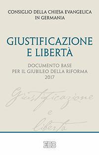 Giustificazione e libertà. Documento base per il Giubileo della Riforma 2017