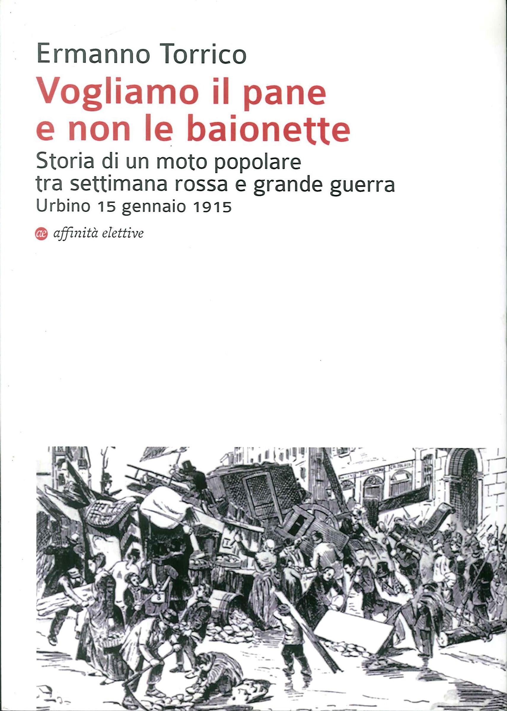 Vogliamo il pane e non le baionette. Storia di un moto popolare tra settimana rossa e grande guerra. Urbino 15 gennaio 1915.
