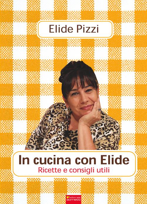In cucina con Elide. Ricette consigli utili