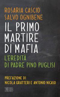 IL primo martire di mafia. L'eredità di padre Pino Puglisi