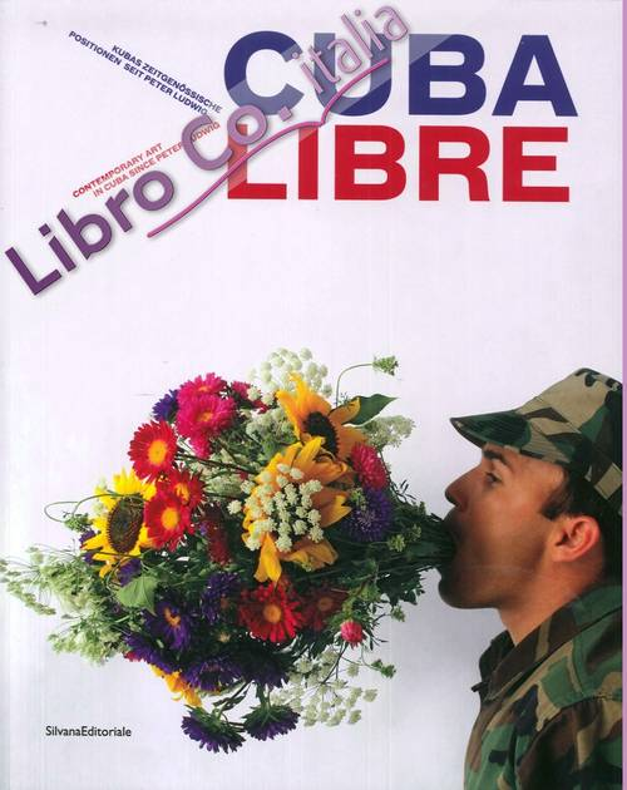 Cuba Libre. Contemporary Art in Cuba Since Peter Ludwig