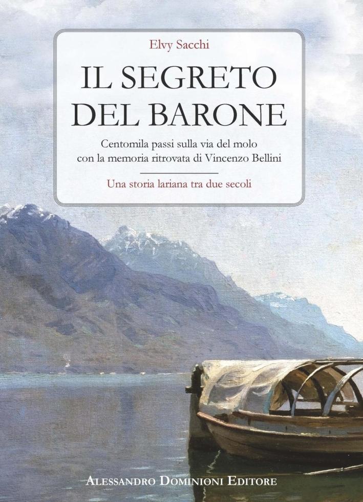 Il segreto del barone. Centomila passi sulla via del molo con la memoria ritrovata di Vincenzo Bellini. Una storia lariana tra due secoli.