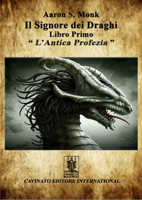L'antica profezia. Il signore dei draghi. Vol. 1.