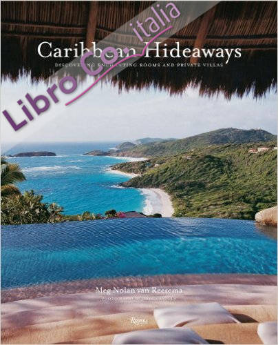 Caribbean Hideaways. Discovering Enchanting Rooms and Private Villas.