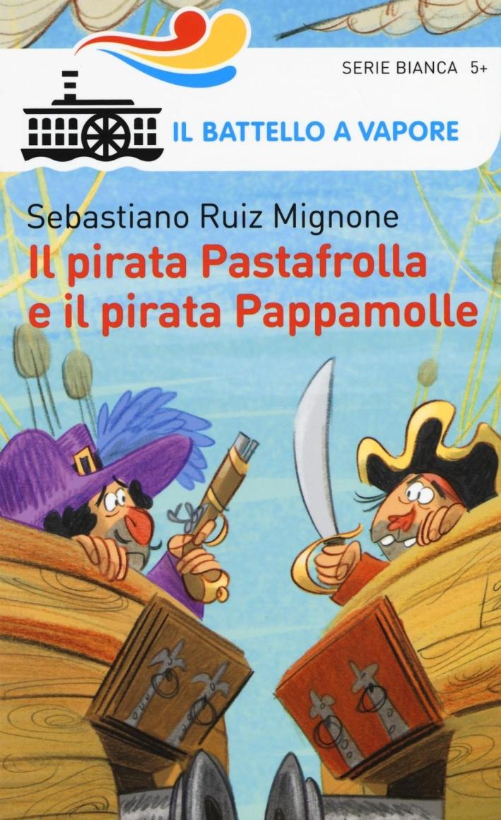Il pirata Pastafrolla e il pirata Pappamolle. Ediz. illustrata