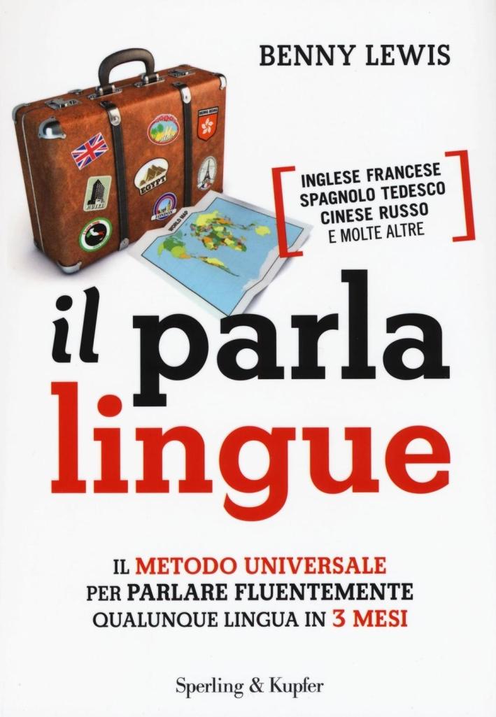 Il parlalingue. Il metodo universale per parlare fluentemente qualunque lingua in 3 mesi.