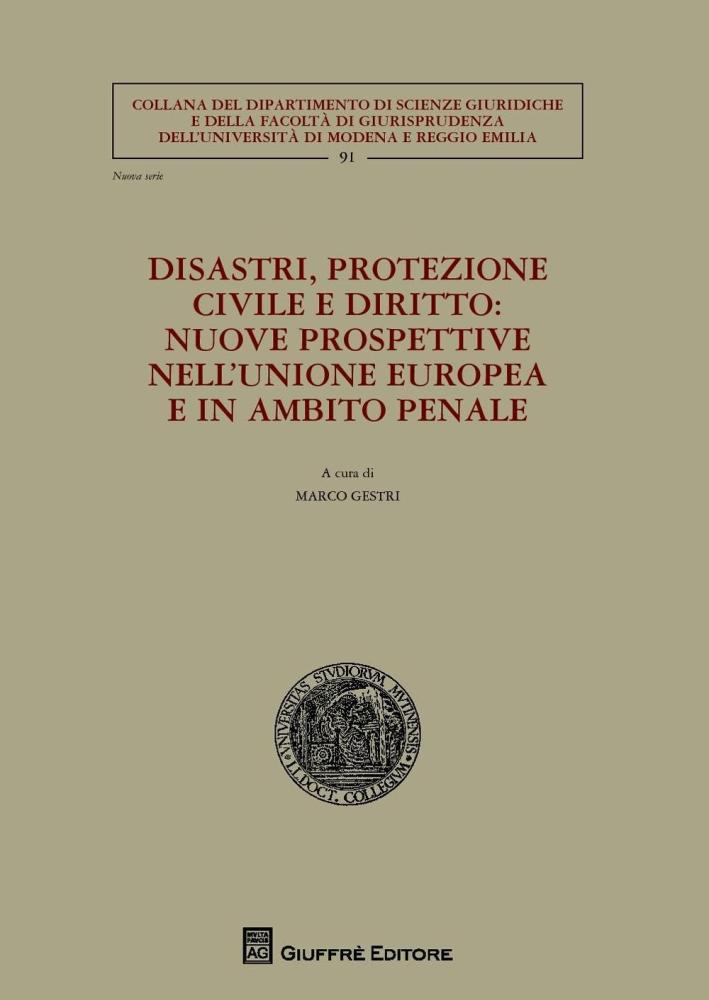 Disastri, protezione civile e diritto. Nuove prospettive nell'Unione Europea e in ambito penale.