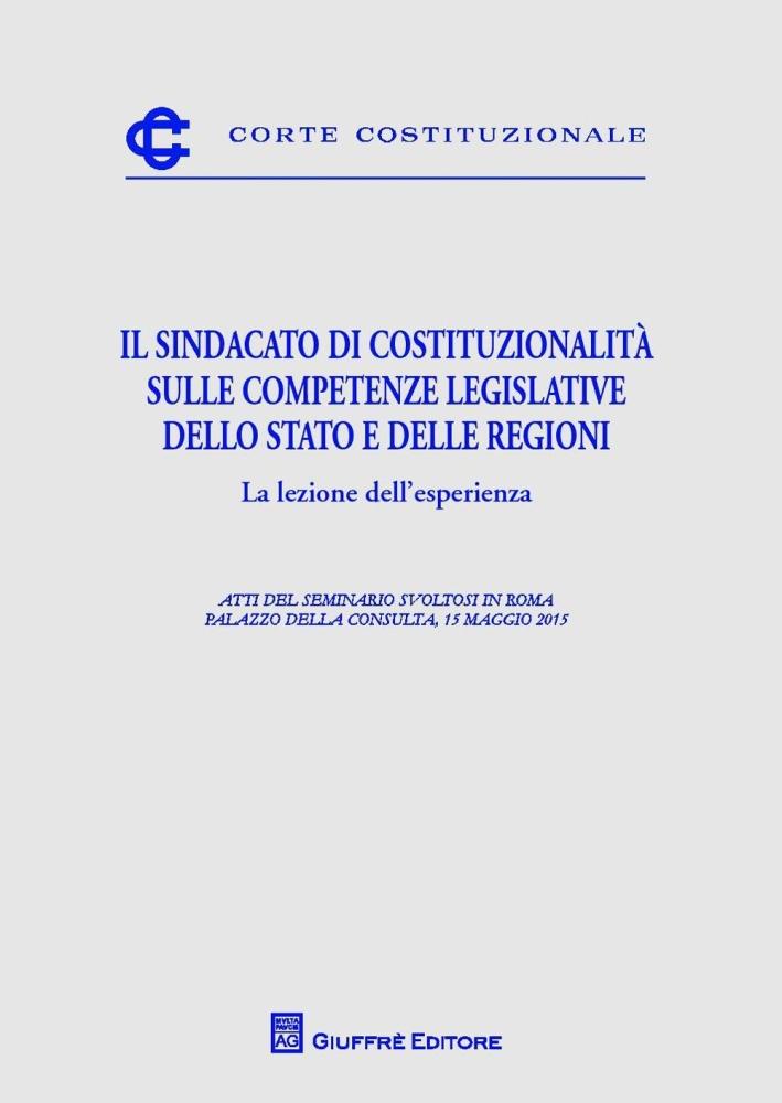 Il sindacato di costituzionalità sulle competenze legislative dello Stato e delle Regioni. La lezione dell'esperienza
