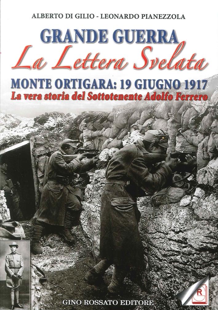 Grande Guerra. La Lettera Svelata. Monte Ortigara: 19 Giugno 1917. La Vera Storia del Sottotenente Adolfo Ferrero.