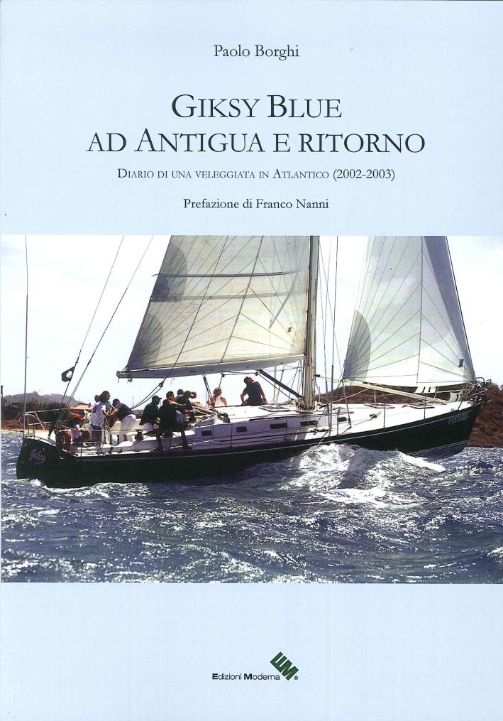 Giksy Blue ed Antigua e Ritorno (2002-2003). Diario di una Veleggiata in Atlantico.