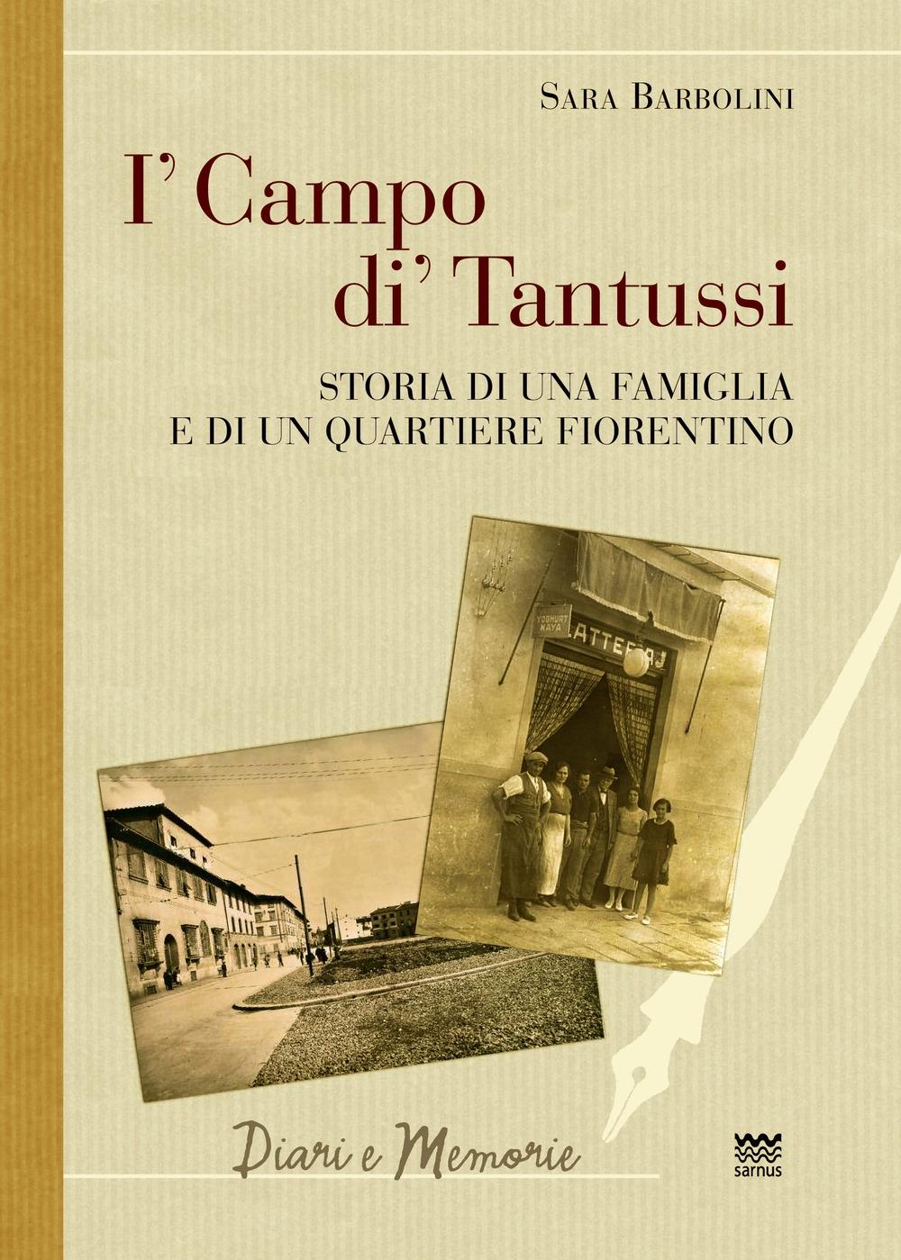 I' Campo Di' Tantussi. Storia di un Quartiere e di una Famiglia