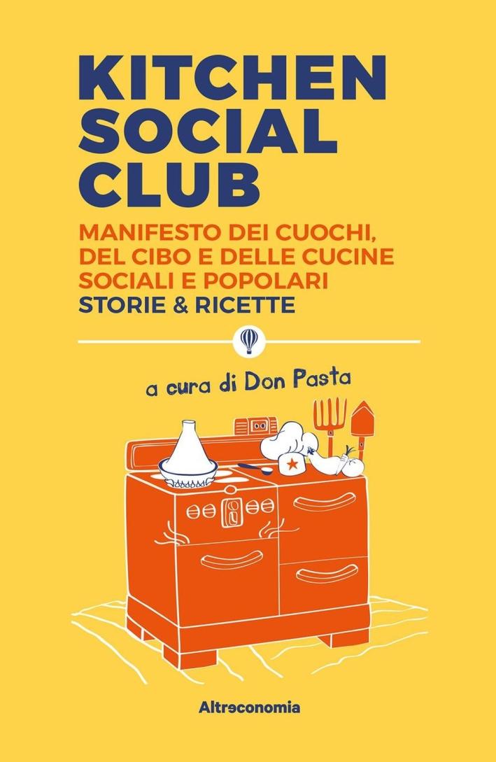 Kitchen social club. Manifesto dei cuochi, del cibo e delle cucine social e popolari. Storie & ricette