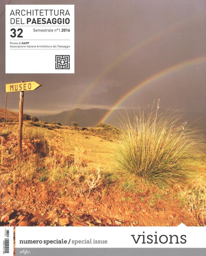 Architettura del paesaggio. Rivista semestrale dell'AIAPP Associazione Italiana di Architettura del Paesaggio.Vol. 32: Visions